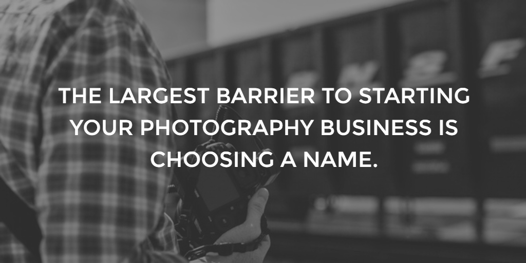 Photography Business Names: The 2018 Guide to Naming Your Photography Business