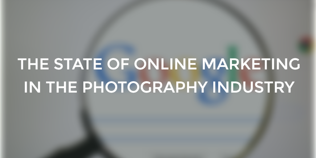 The State of Online Marketing in the Photography Industry (2018)